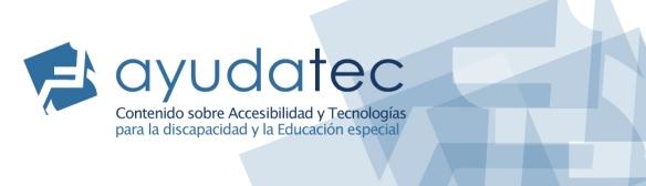 Blog Ayudatec.cl sobre tecnologías inclusivas para la discapacidad y la educación especial